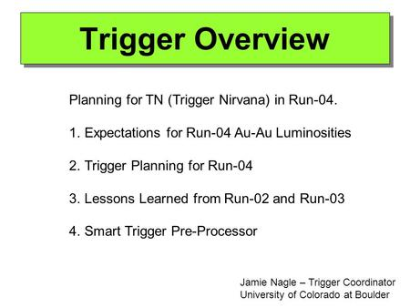 Trigger Overview Planning for TN (Trigger Nirvana) in Run-04. 1.Expectations for Run-04 Au-Au Luminosities 2.Trigger Planning for Run-04 3.Lessons Learned.