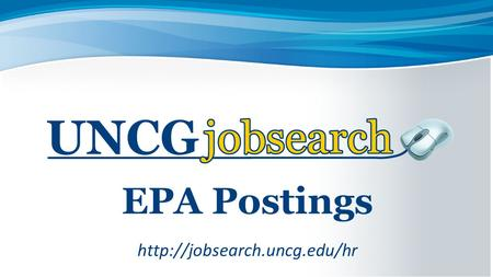 EPA Postings  Workflows There are 3 phases (workflows) in the recruitment process: 1)Creating a Posting 2)Screening and Transitioning.
