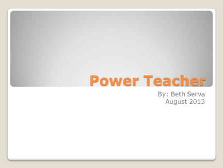 Power Teacher By: Beth Serva August 2013. How can PowerTeacher help your school? Allows administrators to see grades and attendance for all students One.