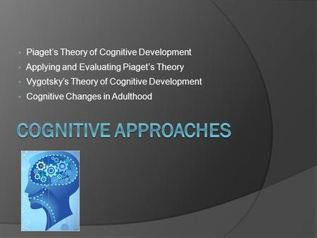 Cognitive Approaches Piaget's Theory of Cognitive Development