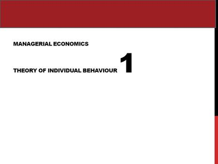 MANAGERIAL ECONOMICS THEORY OF INDIVIDUAL BEHAVIOUR 1.