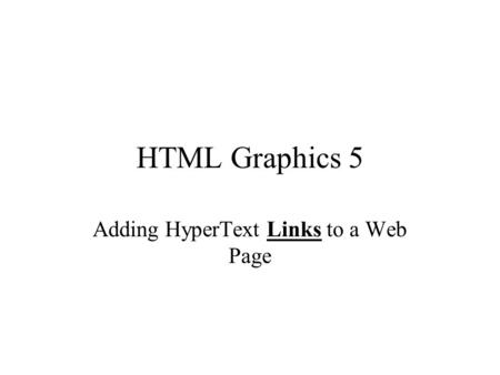 HTML Graphics 5 Adding HyperText Links to a Web Page.