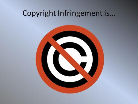 Copyright Infringement is…. When participating in copyright infringements, you are basically claiming someone else's work as your own. As opposed to.