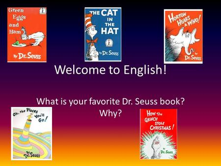 Welcome to English! What is your favorite Dr. Seuss book? Why?