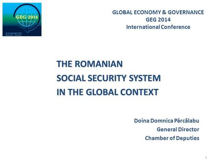 THE ROMANIAN THE ROMANIAN SOCIAL SECURITY SYSTEM SOCIAL SECURITY SYSTEM IN THE GLOBAL CONTEXT IN THE GLOBAL CONTEXT Doina Domnica Pârc ă labu General Director.