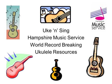 Uke 'n' Sing Hampshire Music Service World Record Breaking Ukulele Resources.