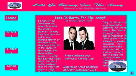 Home Artist s Artist s Ticket s Ticket s Conta ct Conta ct Lets Go Barmy For The Army!! Help for Heroes benefit concert Please welcome your contours;