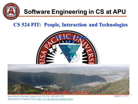 August 22, 2015 1 August 22, 2015August 22, 2015August 22, 2015 Azusa, CA Sheldon X. Liang Ph. D. Software Engineering in CS at APU Azusa Pacific University,