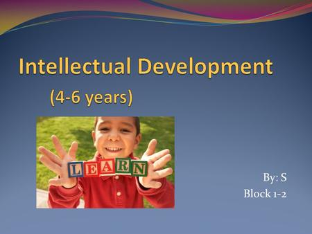 By: S Block 1-2. Preoperational Thinking Children can understand simple Do's and Don'ts Use of symbols: children learn that objects or words can be symbols,