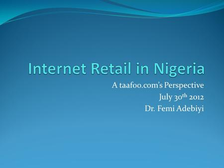 A taafoo.com's Perspective July 30 th 2012 Dr. Femi Adebiyi.
