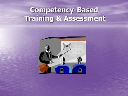Competency-Based Training & Assessment. Competency based training is an approach to learning where emphasis is placed on what a learner can do in the.
