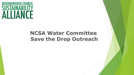 NCSA Water Committee Save the Drop Outreach. Post gardens as they are transformed - Photos - Resources and plant info - Update with water savings Must.