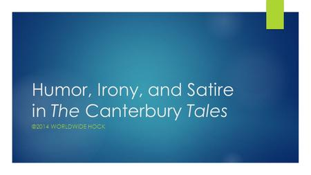 Humor, Irony, and Satire in The Canterbury Tales ©2014 WORLDWIDE HOCK.