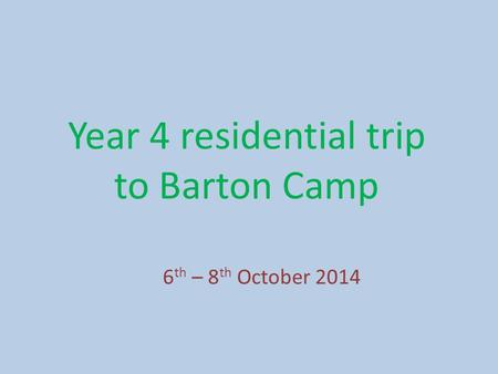 Year 4 residential trip to Barton Camp 6 th – 8 th October 2014.