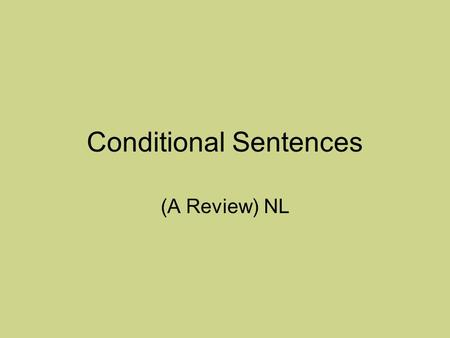 "Conditional Sentences (A Review) NL. Conditional Sentences ""If"" sentences are made up of a main clause and a subordinate clause. The main clause can make."