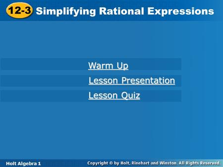 Holt Algebra 1 12-3 Simplifying Rational Expressions 12-3 Simplifying Rational Expressions Holt Algebra 1 Warm Up Warm Up Lesson Presentation Lesson Presentation.