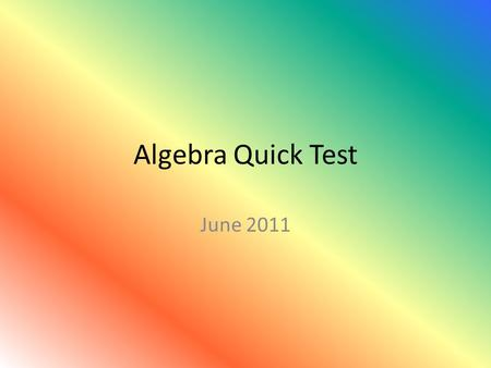 Algebra Quick Test June 2011. Put the numbers one to 12 down the page This is a speed test. We will then go through it together.