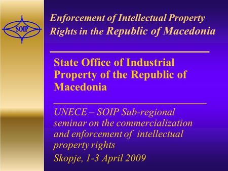 Enforcement of Intellectual Property Rights in the Republic of Macedonia State Office of Industrial Property of the Republic of Macedonia ______________________________.
