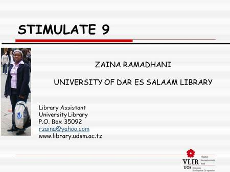 STIMULATE 9 ZAINA RAMADHANI UNIVERSITY OF DAR ES SALAAM LIBRARY Library Assistant University Library P.O. Box 35092