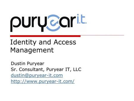 Identity and Access Management Dustin Puryear Sr. Consultant, Puryear IT, LLC