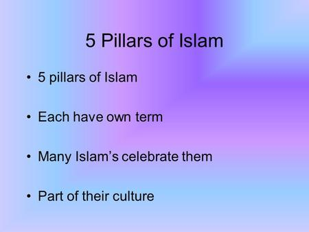 5 Pillars of Islam 5 pillars of Islam Each have own term Many Islam's celebrate them Part of their culture.