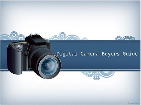 Digital Camera Buyers Guide. What to look for? Think about what type of pictures you will be taking. What will you plan on doing with the pictures after.