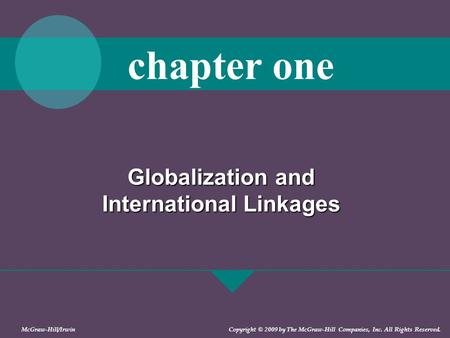 Globalization and International Linkages chapter one McGraw-Hill/Irwin Copyright © 2009 by The McGraw-Hill Companies, Inc. All Rights Reserved.