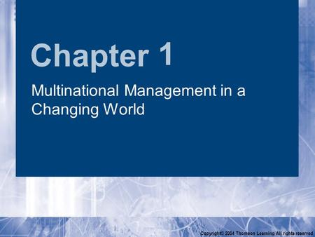 Chapter Copyright© 2004 Thomson Learning All rights reserved 1 Multinational Management in a Changing World.