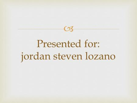  Presented for: jordan steven lozano. My house in dining room there is one dinner table, with six chair, and one pillow.