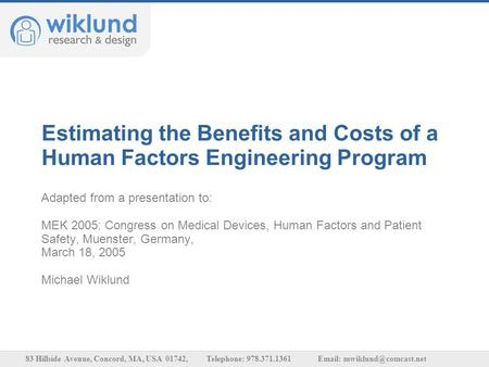 Estimating the Benefits and Costs of a Human Factors Engineering Program Adapted from a presentation to: MEK 2005: Congress on Medical Devices, Human Factors.