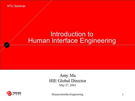 Human Interface Engineering1 Main Title, 60 pt., U/L case LS=.8 lines Introduction to Human Interface Engineering NTU Seminar Amy Ma HIE Global Director.