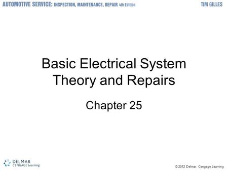 © 2012 Delmar, Cengage Learning Basic Electrical System Theory and Repairs Chapter 25.