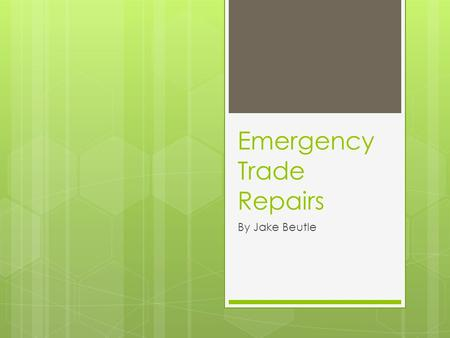 Emergency Trade Repairs By Jake Beutle. What is an Emergency Trade Repair?  An emergency trade repair is those simple/ not so simple problems in your.