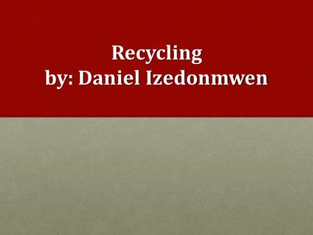 Recycling by: Daniel Izedonmwen. Do we really want our forest looking like that?