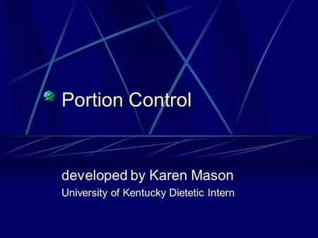 Portion Control developed by Karen Mason University of Kentucky Dietetic Intern.