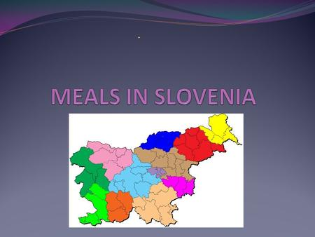 INTRODUCTION IN SLOVENIA WE HAVE A LOT OF DIFFERENT KINDS OF FOOD. WE ALSO HAVE LOTS OF MEALS LIKE: BREAKFAST, LUNCH, DINNER AND BETWEEN THE MAIN MEALS.