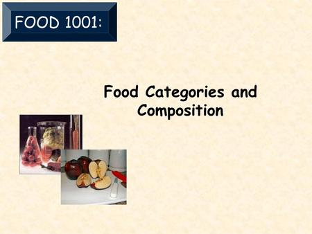 Food Categories and Composition FOOD 1001:.  Cereals, grains, baked products  Categories in the industry  Fruits and vegetables  Meat, poultry, eggs,