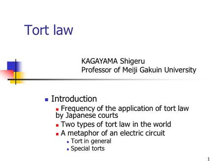 1 Tort law Introduction Frequency <strong>of</strong> the application <strong>of</strong> tort law by Japanese courts Two types <strong>of</strong> tort law in the world A metaphor <strong>of</strong> an electric circuit.