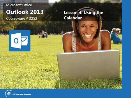 Microsoft Office Outlook 2013 Microsoft Office Outlook 2013 Courseware # 3252 Lesson 4: Using the Calendar.