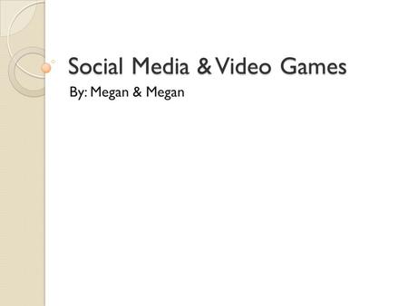 Social Media & Video Games By: Megan & Megan. Here Comes Everybody by: Clay Shirky New Leverage on Old Behaviors ◦ People form groups/networks that are.