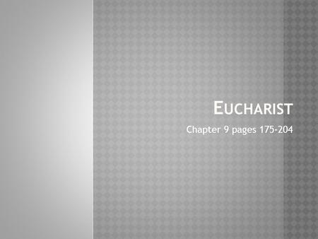 E UCHARIST Chapter 9 pages 175-204. E UCHARIST 1  Christ's saving presence in our midst  The Passover seder A ritual meal as is the Eucharist meal today.