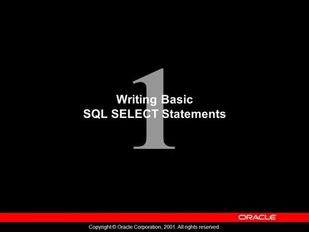 1 Copyright © Oracle Corporation, 2001. All rights reserved. Writing Basic SQL SELECT Statements.
