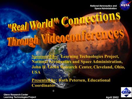 National Aeronautics and Space Administration Glenn Research Center Learning Technologies Project April 2002 Sponsored by: Learning Technologies Project,
