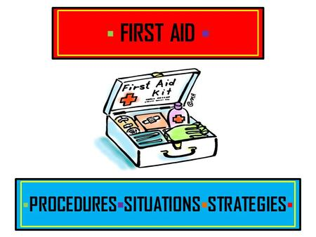 ▪ PROCEDURES ▪ SITUATIONS ▪ STRATEGIES ▪ ▪ FIRST AID ▪