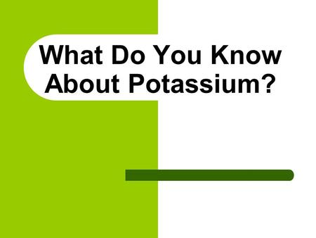 What Do You Know About Potassium?. What is Potassium? Potassium is a mineral found in most foods. Potassium helps keep your heart, nerves and muscles.