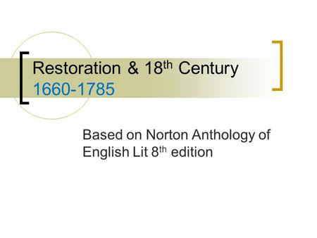 Restoration & 18 th Century 1660-1785 Based on Norton Anthology of English Lit 8 th edition.