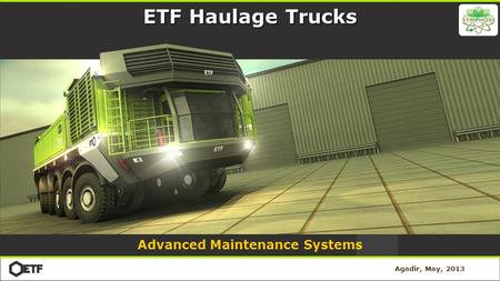 ETF Haulage Trucks Agadir, May, 2013 Advanced Maintenance Systems.