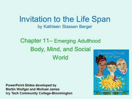 Invitation to the Life Span by Kathleen Stassen Berger Chapter 11– Emerging Adulthood Body, Mind, and Social World PowerPoint Slides developed by Martin.