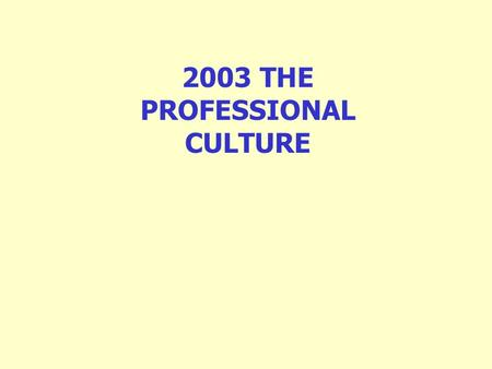 2003 THE PROFESSIONAL CULTURE. 2003 THE PROFESSIONAL CULTURE FIVE PROPOSITIONS 1.We have a crisis in recruitment and retention which continues to intensify.