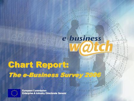 Chart Report: The e-Business Survey 2006 European Commission Enterprise & Industry Directorate General.
